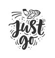just go hand drawn travel inspirational phrase vector image vector image