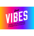 good vibes style font alphabet letters and numbers vector image vector image
