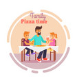 family pizza in fathers day vector image vector image