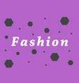 inscription fashion on a purple background vector image vector image