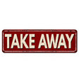 take away vintage rusty metal sign vector image vector image