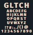 glitch alphabet distorted font letters and numbers vector image
