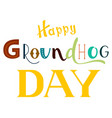 happy groundhog day ornate lettering text isolated vector image vector image