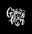 grow and bloom hand lettering vector image vector image