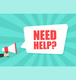 male hand holding megaphone with need help speech vector image