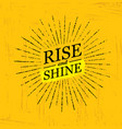 rise and shine inspiring creative motivation vector image vector image
