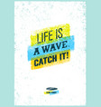 catch the wave creative surf motivation vector image