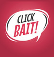 click bait cartoon speech bubble vector image vector image
