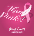 think pink breast cancer month ribbon card vector image
