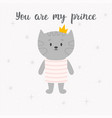 you are my prince cute little kitty greeting vector image vector image