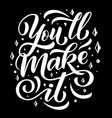 you will make it lettering quote vector image vector image