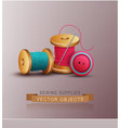 sewing accessories thread spools needle vector image vector image