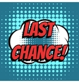 Last chance comic book bubble text retro style vector image