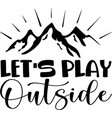 let s play outside hand drawn lettering on white vector image