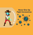 never give up fight coronavirus vector image vector image