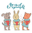 be good to yourself greeting card cute animals vector image vector image