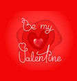 be my valentine lettering inscription abstract vector image vector image