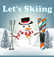 lets go skiing with snowman with ski equipment vector image vector image
