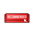 recommend button white label recommended on red vector image vector image