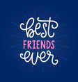 best friends ever hand lettering vector image