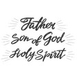 father son of god holy spirit holy trinity vector image vector image