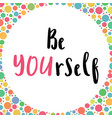 inspirational quote be yourself handwritten vector image