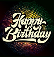 stylish handwritten inscription happy birthday on vector image