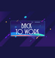 back to work in design banner template for vector image vector image