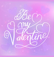 greeting card with lettering be my valentine on a vector image