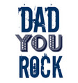 dad you rock fathers day greetings dessign vector image vector image