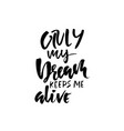 only my dream keeps me alive hand drawn dry brush vector image