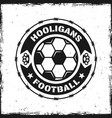football hooligans vintage round emblem with ball vector image vector image