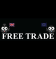 Monochrome comical United Kingdom Free Trade vector image vector image