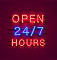 neon signboard 24 7 open hours vector image vector image