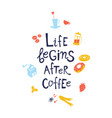 life begins after coffee hand drawn lettering vector image
