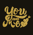 you and me hand drawn lettering phrase in golden vector image vector image