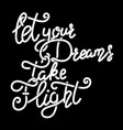 let your dreams take flight hand drawn lettering vector image vector image