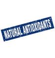square grunge blue natural antioxidants stamp vector image vector image