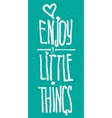 Enjoy little things watercolor and ink lettering vector image
