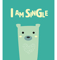 cute bear with text I am single vector image