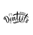 happy dentist s day calligraphy lettering vector image vector image