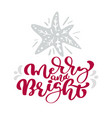 merry and bright calligraphy christmas lettering vector image vector image