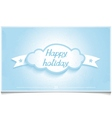 Winter greeting card happy holidays with Cloud vector image vector image