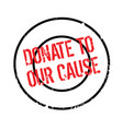 donate to our cause rubber stamp vector image vector image