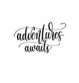 adventures awaits - hand lettering inscription vector image vector image