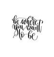be where you want to be - hand lettering vector image vector image