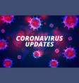 coronavirus updates latest covid-19 pandemic vector image vector image