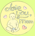 sitting baby newborn kid love you mom vector image vector image