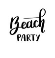 beach party summer quote handwritten for holiday vector image