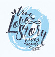 true love story never ends message handwritten vector image vector image